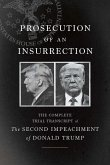 Prosecution of an Insurrection: The Complete Trial Transcript of the Second Impeachment of Donald Trump