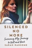 Silenced No More: Surviving My Journey to Hell and Back