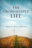 The Cross-Shaped Life: Taking on Christ's Humanity