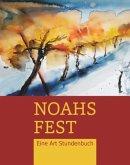 Noahs Fest. Eine Art Stundenbuch