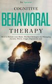 Cognitive Behavioral Therapy: How to Retrain Your Brain. The Best Strategies for Managing Anxiety, Worry, Anger, Depression and Panic (eBook, ePUB)
