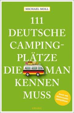 111 deutsche Campingplätze, die man kennen muss (Mängelexemplar) - Moll, Michael