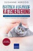 Britisch Kurzhaar Katzenerziehung - Ratgeber zur Erziehung einer Katze der Britisch Kurzhaar Rasse (eBook, ePUB)