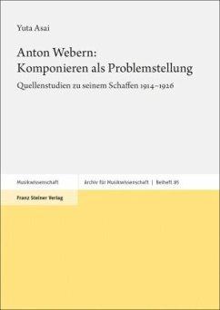 Anton Webern: Komponieren als Problemstellung - Asai, Yuta