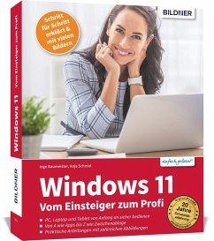Windows 11 - Vom Einsteiger zum Profi - Baumeister, Inge;Schmid, Anja