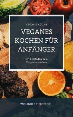 Veganes Kochen für Anfänger (eBook, ePUB) - Sternberg, Andre