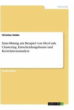 Data-Mining am Beispiel von HeyCash. Clustering, Entscheidungsbaum und Korrelationsanalyse