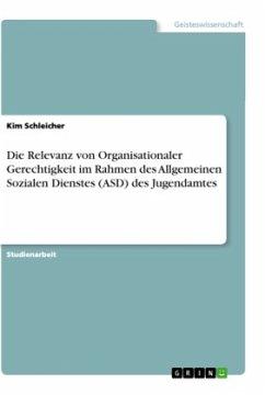 Die Relevanz von Organisationaler Gerechtigkeit im Rahmen des Allgemeinen Sozialen Dienstes (ASD) des Jugendamtes