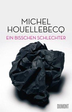 Ein bisschen schlechter (Mängelexemplar) - Houellebecq, Michel