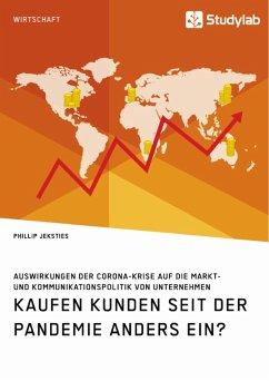 Kaufen Kunden seit der Pandemie anders ein? Auswirkungen der Corona-Krise auf die Markt- und Kommunikationspolitik von Unternehmen (eBook, PDF)