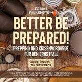 Better be prepared!: Prepping und Krisenvorsorge für den Ernstfall: Schritt für Schritt zum Profi-Prepper - inkl. Tipps und Tricks für eine sichere Vorratshaltung und ein durchdachtes Katastrophenmanagement (MP3-Download)