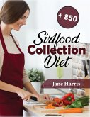 """Sirtfood Diet Collection: The Ultimate Beginners Guide to the Celebrity Diet that Helps you Activate the """"Skinny"""" Gene +850 Tasty Recipes Cookbo"""