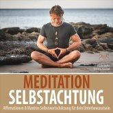 Meditation Selbstachtung - Affirmationen & Mantras Selbstwertschätzung für dein Unterbewusstsein (MP3-Download)