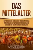 Das Mittelalter: Ein faszinierender Einblick in die Geschichte Europas, vom Untergang des Weströmischen Reiches über den Schwarzen Tod bis zum Beginn der Renaissance (eBook, ePUB)