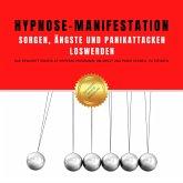 Hypnose-Manifestation: Sorgen, Ängste und Panikattacken loswerden (MP3-Download)