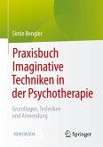 Praxisbuch Imaginative Techniken in der Psychotherapie