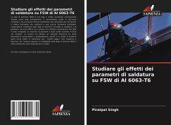 Studiare gli effetti dei parametri di saldatura su FSW di Al 6063-T6 - Singh, Piratpal