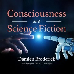 Consciousness and Science Fiction Lib/E - Broderick, Damien
