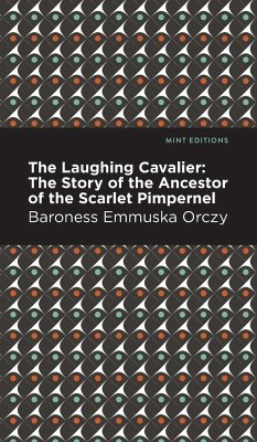 The Laughing Cavalier: The Story of the Ancestor of the Scarlet Pimpernel - Orczy, Emmuska