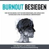 Burnout besiegen: Wie Sie ein Burn-Out sicher erkennen, die Ursachen aufdecken und in Eigenregie überwinden - inkl. Übungen, um effektiv Stress zu vermindern und Achtsamkeitstraining (MP3-Download)