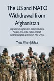 The US and NATO Withdrawal from Afghanistan: Stagnation of Afghanistan's State Institutions, Pakistan, Iran, India, Taliban, the ISIS Terrorist Caliph