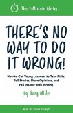 There's No Way to Do It Wrong!: How to Get Young Learners to Take Risks, Tell Stories, Share Opinions, and Fall in Love with Writing