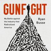 Gunfight Lib/E: My Battle Against the Industry That Radicalized America