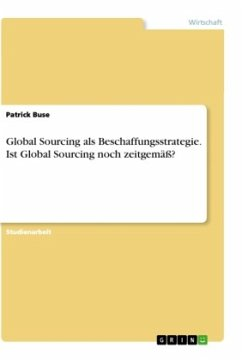 Global Sourcing als Beschaffungsstrategie. Ist Global Sourcing noch zeitgemäß?
