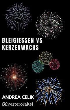 Bleigießen vs Kerzenwachsgießen (eBook, ePUB) - Celik, Andrea
