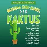 Kosima und Kurt, der Kaktus: Eine tolle Kindergeschichte für kleine Abenteurer zum Mitfiebern und Lernen für Kinder im Alter von fünf bis zehn Jahren (MP3-Download)