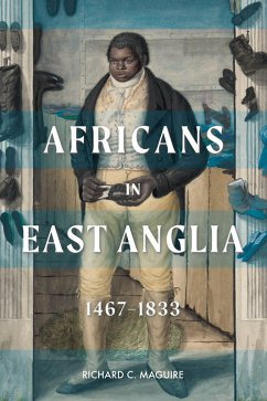 Africans in East Anglia, 1467-1833 (eBook, ePUB) - Maguire, Richard C.