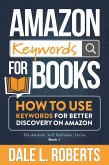 Amazon Keywords for Books: How to Use Keywords for Better Discovery on Amazon (The Amazon Self Publisher, #1) (eBook, ePUB)