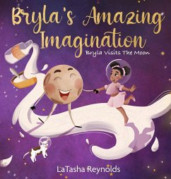 Bryla's Amazing Imagination: Bryla Visits the Moon - Reynolds, Latasha