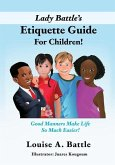 Lady Battle's Etiquette Guide For Children!: Good Manners Make Life So Much Easier!
