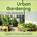 Urban Gardening für Anfänger: In 8 einfachen Schritten zum ersten nachhaltigen Balkongarten und eigenem Obst und Gemüse (MP3-Download)