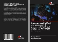Indagine sugli effetti dei parametri di processo GMAW sul materiale AA7075T6 - Kale, Mangesh; Charkha, Pranav