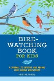 Bird Watching Book for Kids: A Journal to Observe and Record Your Birding Adventures