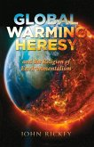 Global Warming Heresy: And the Religion of Environmentalism
