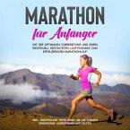 Marathon für Anfänger: Mit der optimalen Vorbereitung und einem individuell gestalteten Lauftraining zum erfolgreichen Marathonlauf - inkl. wertvoller Tipps rund um die Themen Ernährung, Ausrüstung und Laufen (MP3-Download)