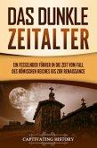 Das dunkle Zeitalter: Ein fesselnder Führer in die Zeit vom Fall des Römischen Reiches bis zur Renaissance (eBook, ePUB)