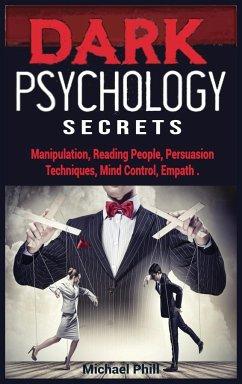 Dark Psychology Secrets - Phill, Michael