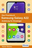 Das Praxisbuch Samsung Galaxy A22 - Anleitung für Einsteiger