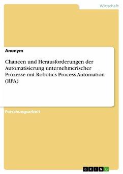Chancen und Herausforderungen der Automatisierung unternehmerischer Prozesse mit Robotics Process Automation (RPA) (eBook, PDF)