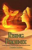 Rising Phoenix: A Practical Guide on How to Create the Life You Want - Transformation and Rebirth