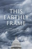 This Earthly Frame: The Making of American Secularism