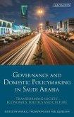 Governance and Domestic Policymaking in Saudi Arabia: Transforming Society, Economics, Politics and Culture