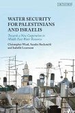 Water Security for Palestinians and Israelis: Towards a New Cooperation in Middle East Water Resources