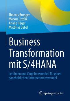 Business Transformation mit S/4HANA (eBook, PDF) - Brugger, Thomas; Czeslik, Markus; Hager, Ariane; Uebel, Matthias