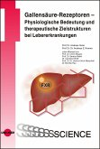 Gallensäure-Rezeptoren - Physiologische Bedeutung und therapeutische Zielstrukturen bei Lebererkrankungen