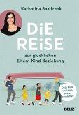 Die Reise zur glücklichen Eltern-Kind-Beziehung (eBook, ePUB)